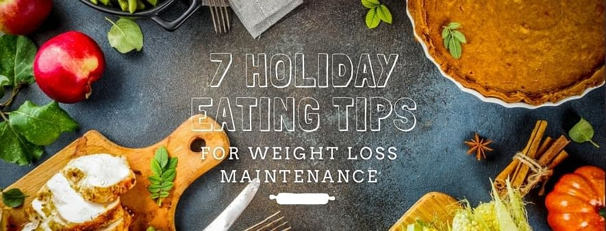 7 Holiday Eating Tips for Weight Loss Maintenance